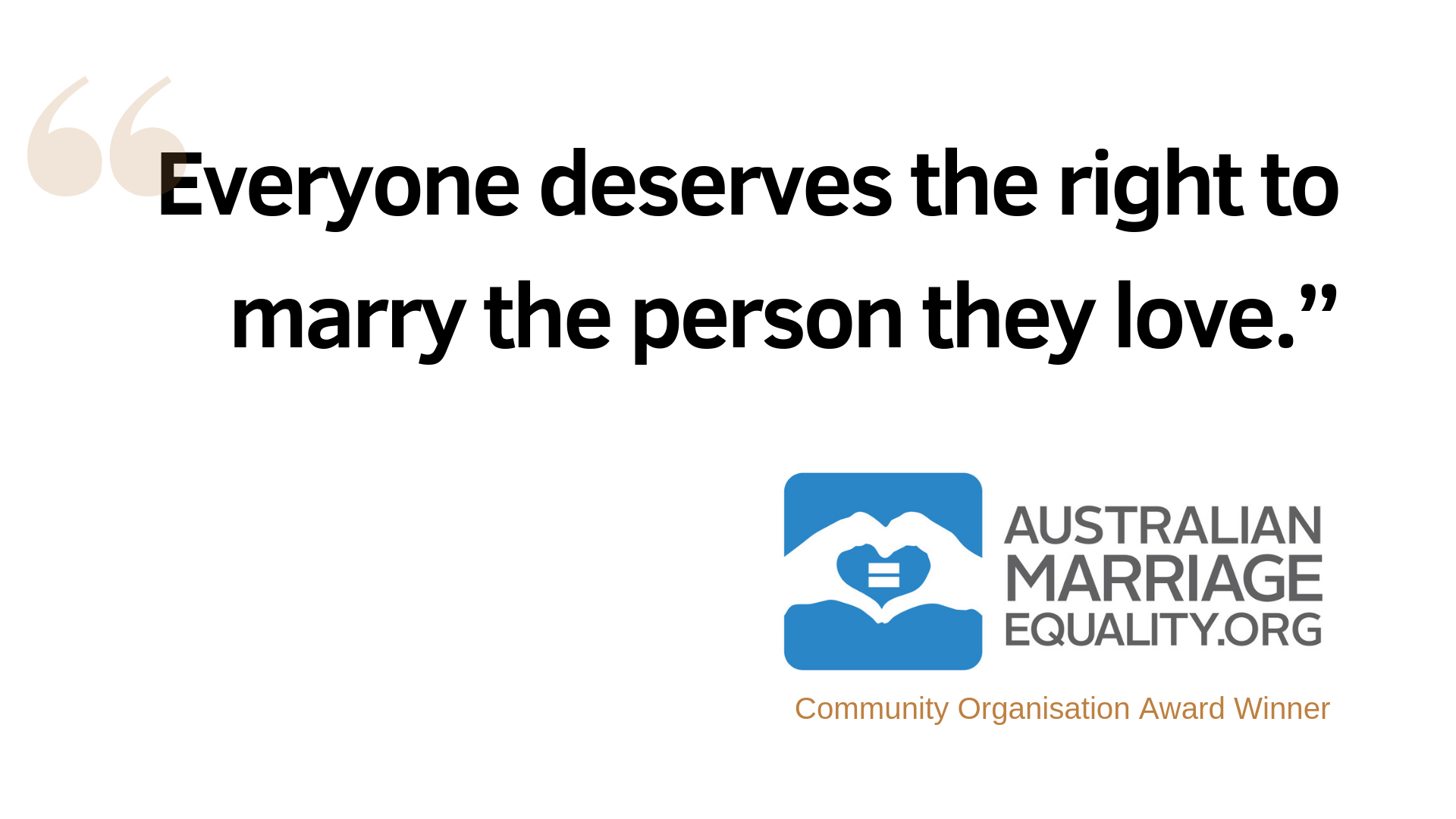 "2018 winner quote ""everyone deserves to marry the one they love"" - Australian Marriage Equality"