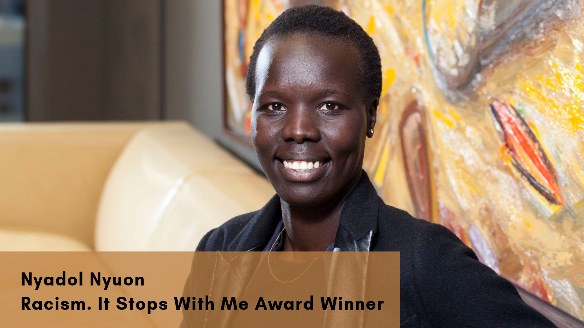 Nyadol Nyuon - Winner of the 2018 Racism. It Stops With Me Award