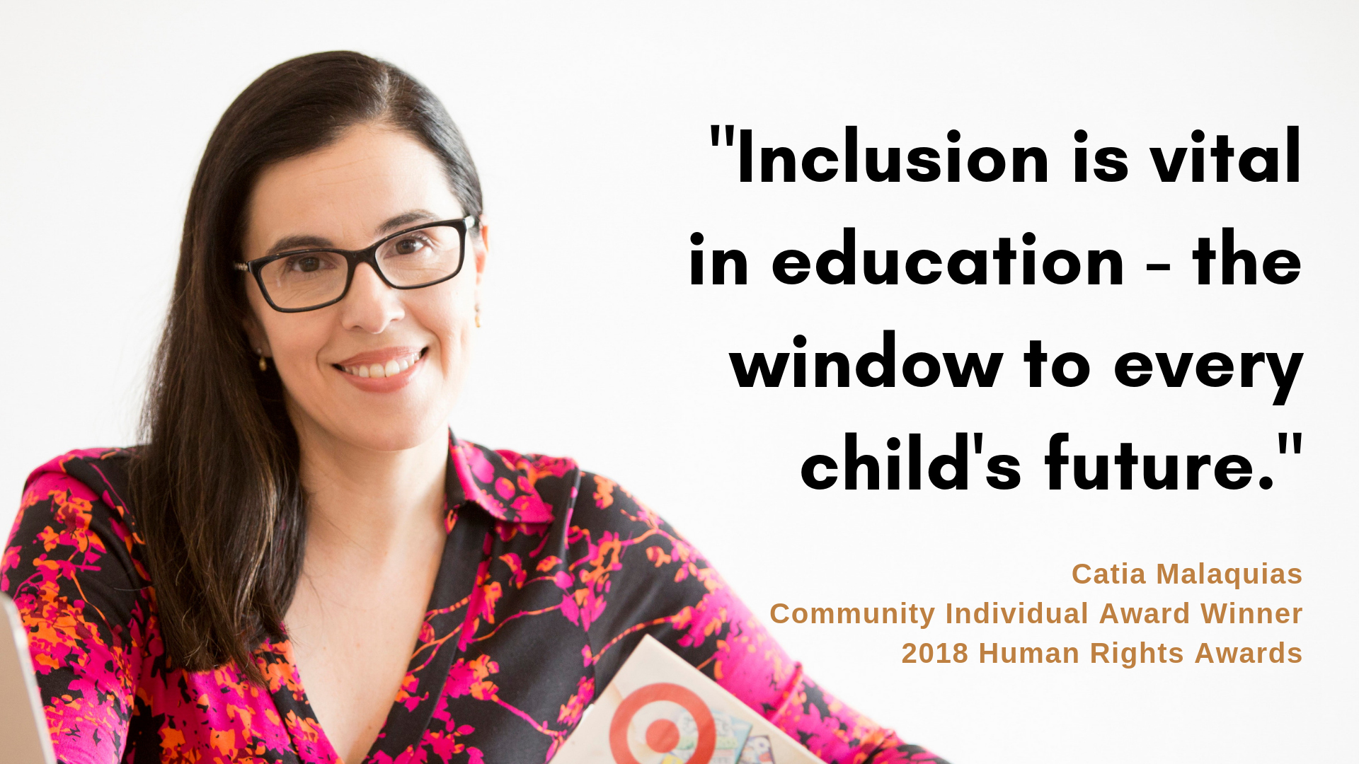 """inclusion is vital in education - the window to every child's future' - Catia Malaquias 2018 Winner"