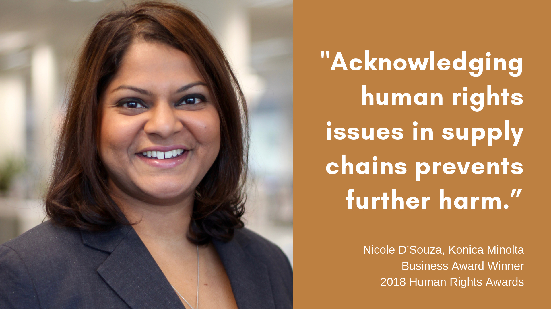 "Acknowledging Human Rights issues in supply chains prevents further harm"" - Nicole D'Souza"