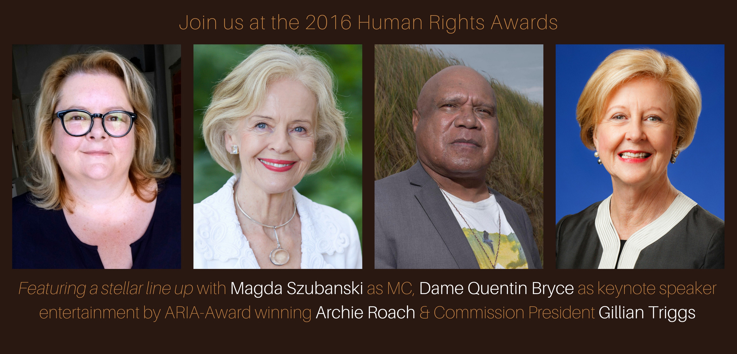 Join us at the 2016 Human rights Awards, pictured: Magda Szubanski, Dame Quentin Bryce, Archie Roach and Gillian Triggs